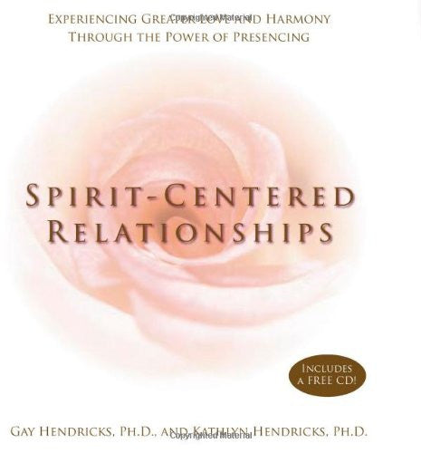 Gay Hendricks & Kathlyn Hendricks-Spirit-Centered Relationships
