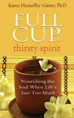 Karen Horneffer-Ginter-Full Cup, Thirsty Spirit: Nourishing the Soul When Life's Just Too Much