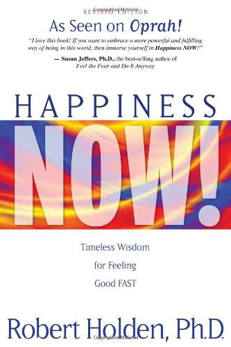 Robert Holden-Happiness Now!: Timeless Wisdom for Feeling Good FAST