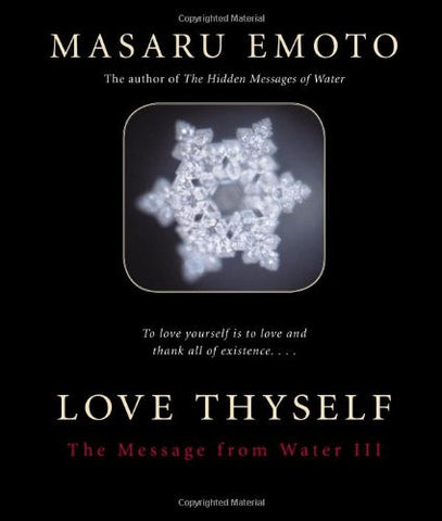 Masaru Emoto-Love Thyself: The Message from Water III