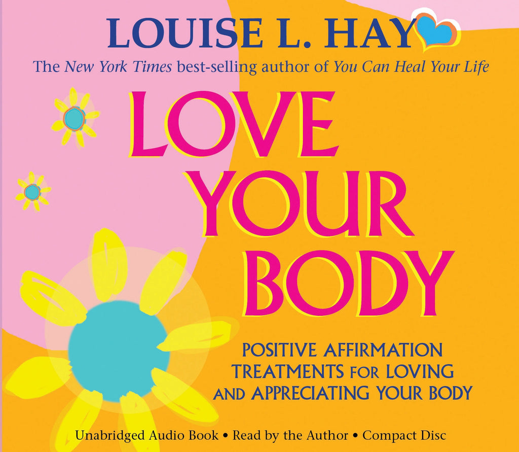 Louise L. Hay-Love your body:Positive Affirmation Treatments for Loving and Appreciating Your Body