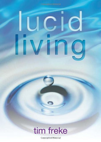 Tim Freke-Lucid Living: A Book You Can Read in One Hour That Will Turn Your World Inside Out