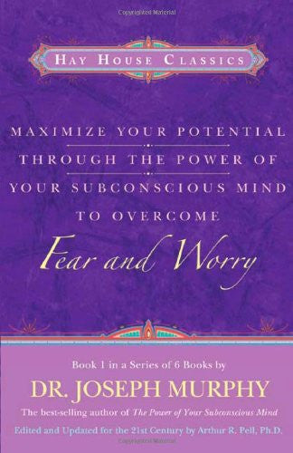 Joseph Murphy-Maximize Your Potential Through the Power of Your Subconscious Mind to Overcome Fear and Worry: Book 1