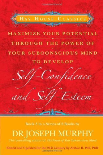 Joseph Murphy-Maximize Your Potential Through the Power of Your Subconscious Mind to Develop Self-Confidence and Self-Esteem