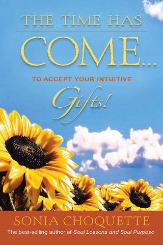 Sonia Choquette- The Time Has Come to Accept Your Intuitive Gifts