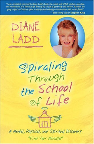 Diane Ladd-Spiraling Through the School of Life: A Mental, Physical, and Spiritual Discovery