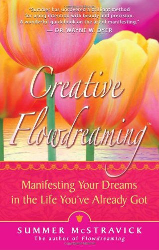 Summer McStravick -Creative Flowdreaming: Manifesting Your Dreams in the Life You've Already Got