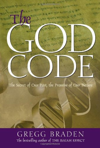 Gregg Braden -The God Code:The Secret of our Past, the Promise of our Future