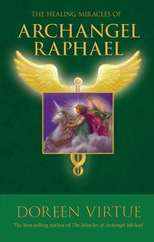 Doreen Virtue-The Healing miracles of Archangel Raphael