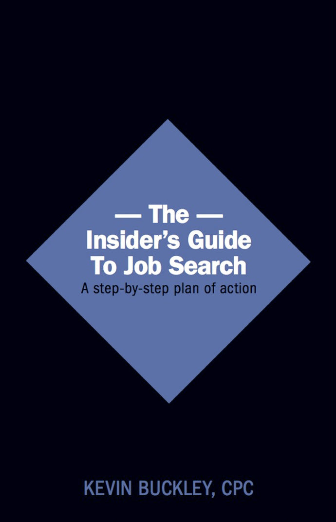 7. The Insider's Guide To Job Search, by Kevin Buckley, CPC - 2014 - Friesen Press