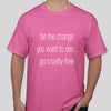 Vegan T-shirt slogan - be the change you want to see...go cruelty-free in pink