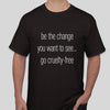 Vegan T-shirt slogan - be the change you want to see...go cruelty-free in black