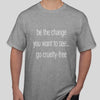 Vegan T-shirt slogan - be the change you want to see...go cruelty-free in light grey