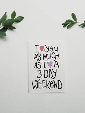 3 day weekend funny love greeting card