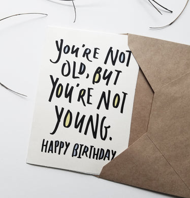 Not Old, But Not Young Birthday Card