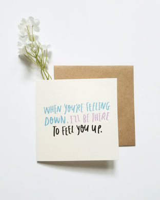 Feeling Down funny Greeting Card