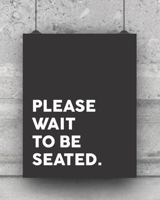 Please Wait To Be Seated funny Bathroom / Kitchen decor print