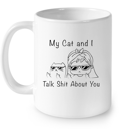 My Cat and I Talk Shit White Mug