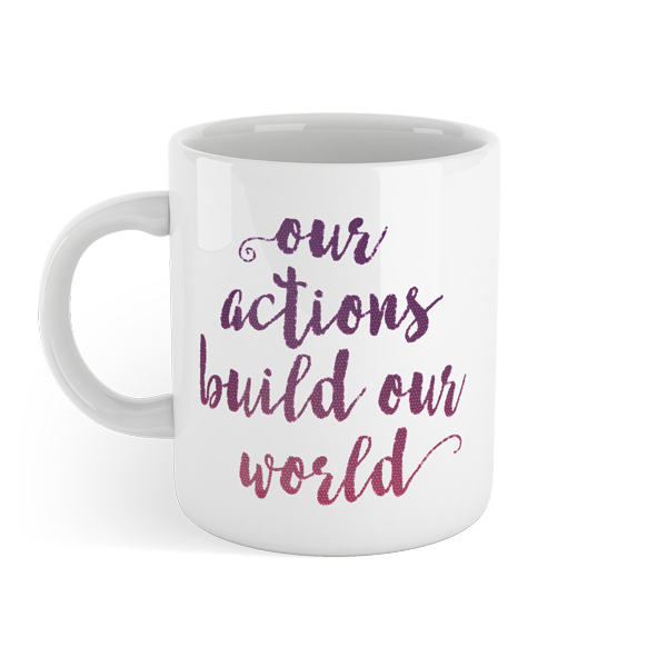 Our actions build our world - Motivational Mug