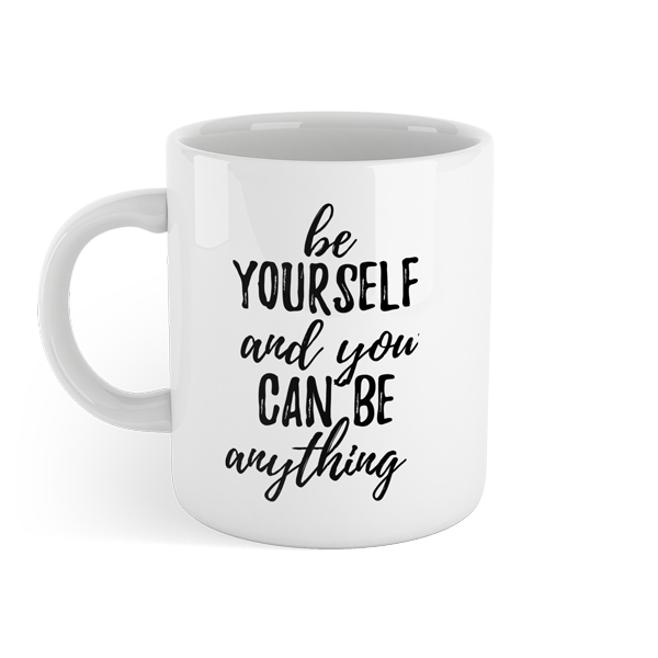Be yourself and you can be anything - Motivational Mug