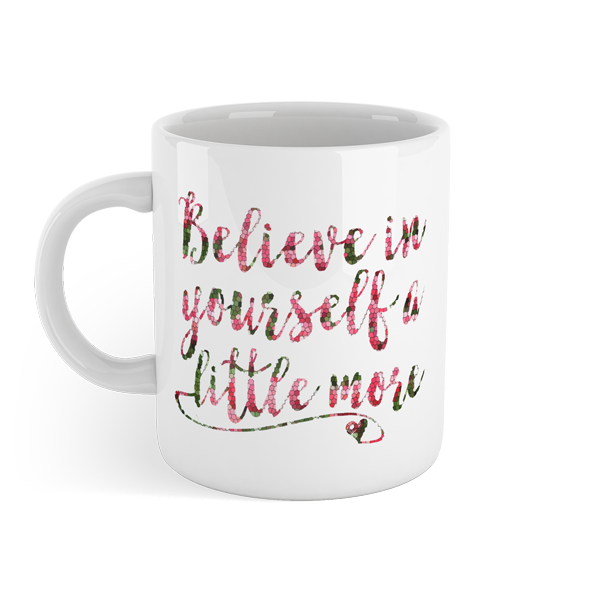 Believe in yourself a little more - Motivational Mug