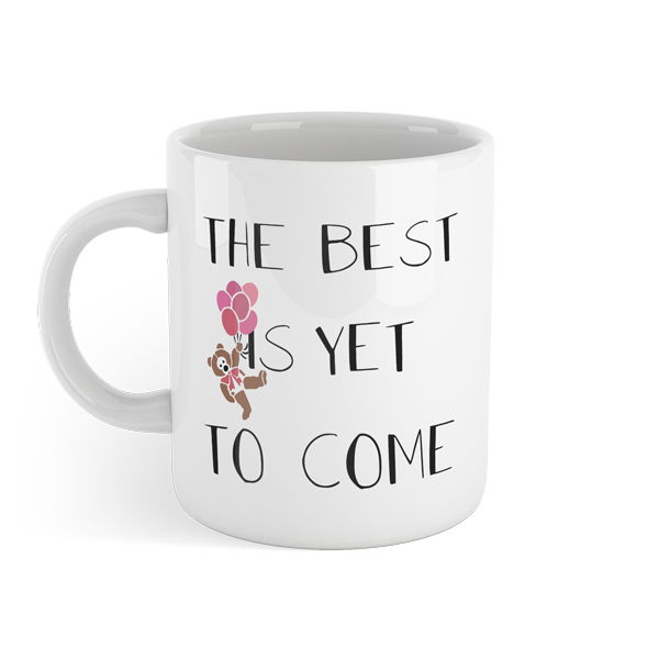 The Best is yet to come - Motivational Mug