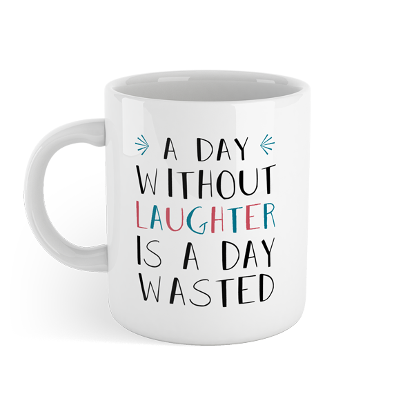 A day without laughter is a day wasted - Motivational Mug