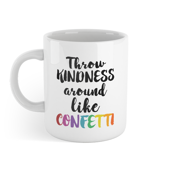 Throw kindness around like confetti - Motivational Mug