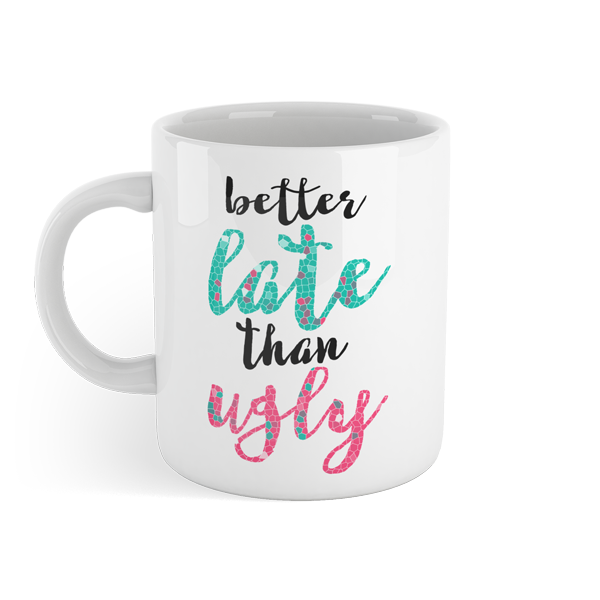 Better late than ugly - Motivational Mug