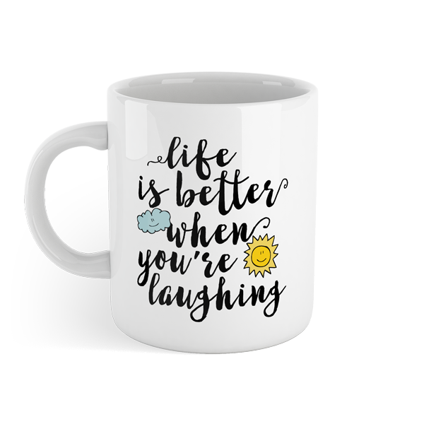 Life is better when you're laughing - Motivational Mug