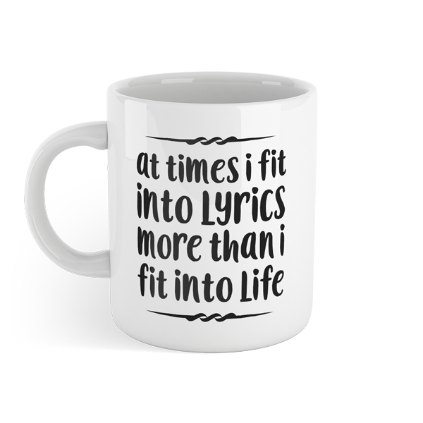 At times I fit more into lyrics than I fit into life- Motivational Mug