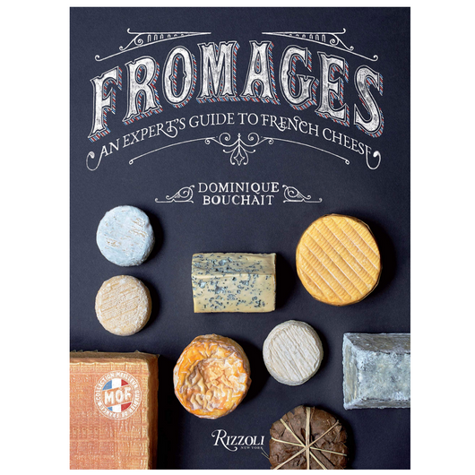 Fromages: An Expert's Guide to French Cheese Book