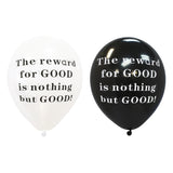 'The Reward For Good Is Nothing But Good' Black & White Balloons (10 Pack)