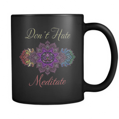 Don't Hate Meditate Mug
