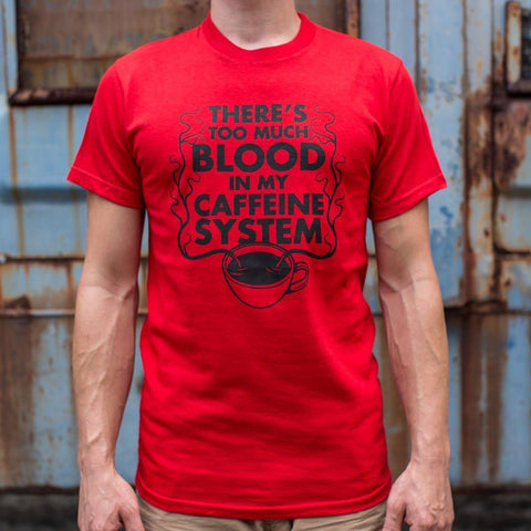 Mens There's Too Much Blood In My Caffeine System T-Shirt