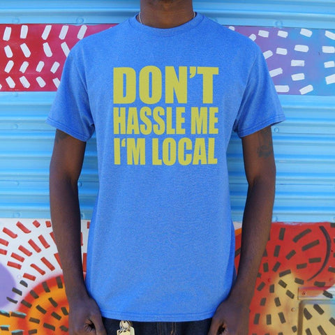 Don't Hassle Me I'm Local T-Shirt Mens- Free Shipping