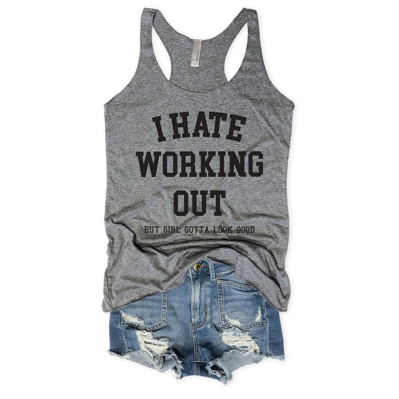 I Hate Working Out, But Girl Gotta Look Good... Gray Racerback tank