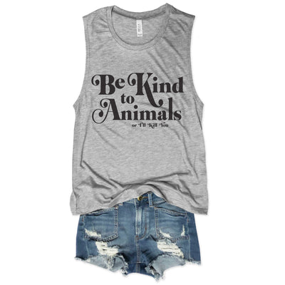 Be Kind to Animals or I'll Kill You...Heather Grey Muscle Tee