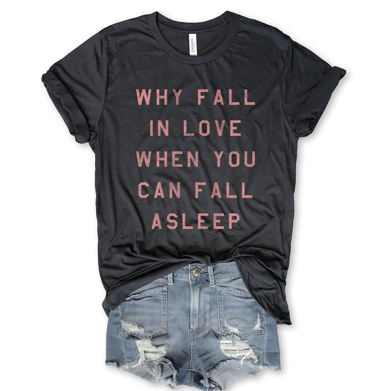 VALENTINES Why Fall In Love When You Can Fall Asleep...Charcoal Triblend Unisex Tee
