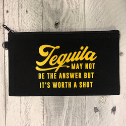 Tequila May Not Be The Answer But It's Worth A Shot ... Zip Makeup / Change Pouch