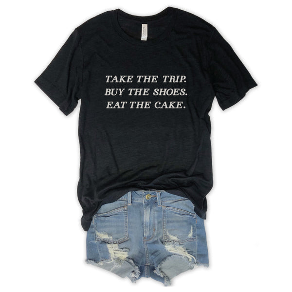 SALE! Take The Trip. Buy the Shoes. Eat the Cake. Black Triblend Unisex Tee