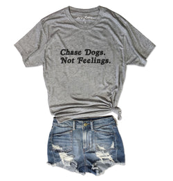 Chase Dogs. Not Feelings. ... Heather Grey Unisex Triblend Tee