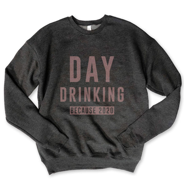 DAY DRINKING BECAUSE 2020 ... Charcoal Drop Shoulder Crew Neck Unisex Sweatshirt
