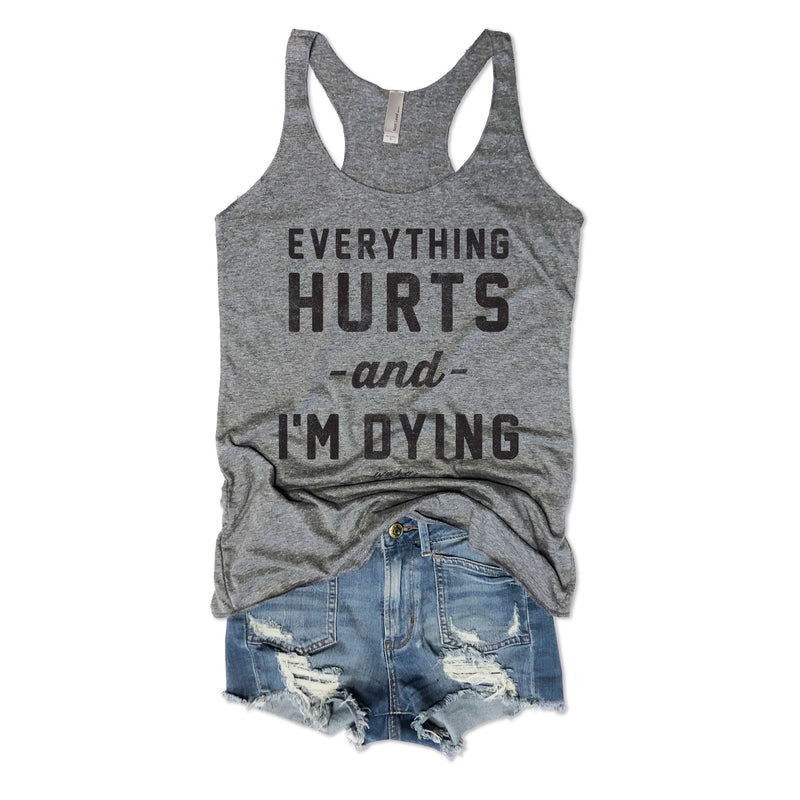 Everything Hurts and I'm Dying Tank-Everfitte-[lululemon]-[chaser]-[athleta]-[spirtual gangster]-[champion]-[graphic tee]-[gym shirt]-[workout tee]-[funny shirt]-[funny tee]-[muscle tee]-Everfitte