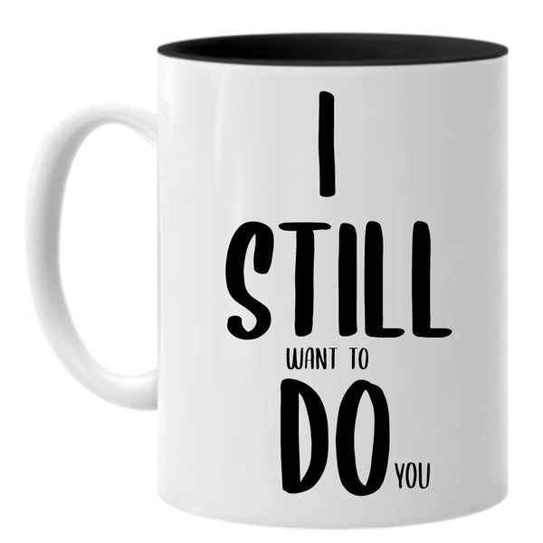 I Still want To Do You ... Everfitte Funny Ceramic Two Tone Mug
