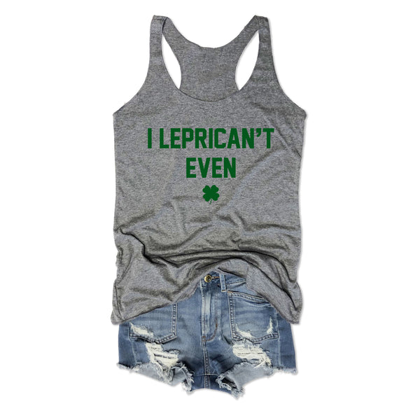 I LEPRICAN'T EVEN ...Funny St. Pattys Triblend Racerback Tank