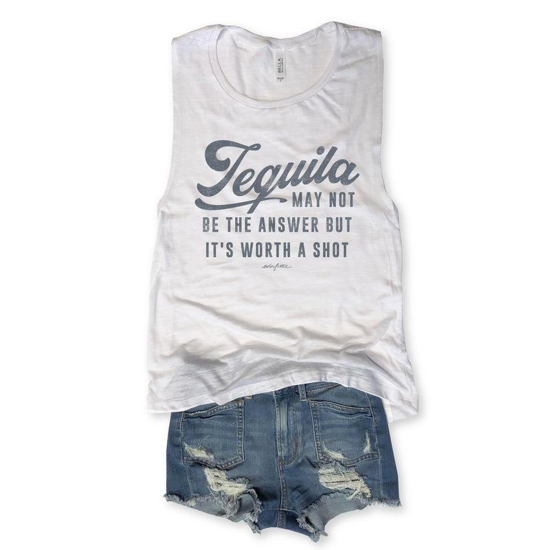 SALE-Tequila May Not Be The Answer but it's Worth a Shot...White Muscle Tee