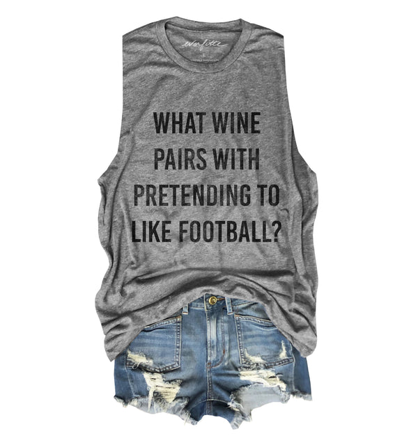 What Wine Pairs With Pretending to Like Football? ... Heather Grey Unisex Triblend Raw Edge Muscle-Everfitte-[lululemon]-[chaser]-[athleta]-[spirtual gangster]-[champion]-[graphic tee]-[gym shirt]-[workout tee]-[funny shirt]-[funny tee]-[muscle tee]-Everfitte