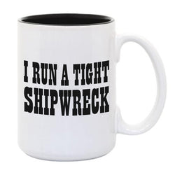 I Run A Tight Shipwreck ... Everfitte Funny Ceramic Two Tone Mug