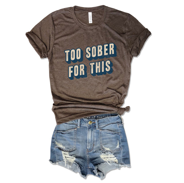 SALE Too Sober For This...Retro Unisex Brown Triblend Tee